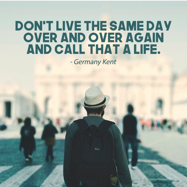 Don't live the same day over and over again