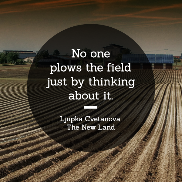 No one plows the field just by thinking about it