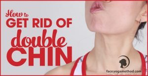 Get Rid of A Double Chin With Face Yoga