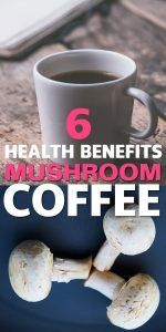 6 Interesting Health Benefits of Mushroom Coffee