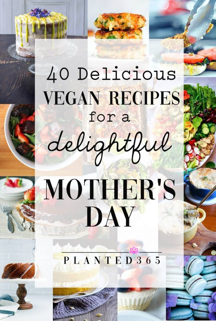40 Delicious Vegan Recipes for a Delightful Mother's Day