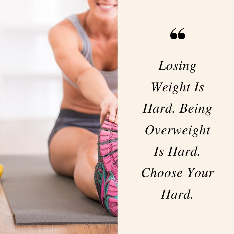 Losing Weight Is Hard. Being Overweight Is Hard. Choose Your Hard.