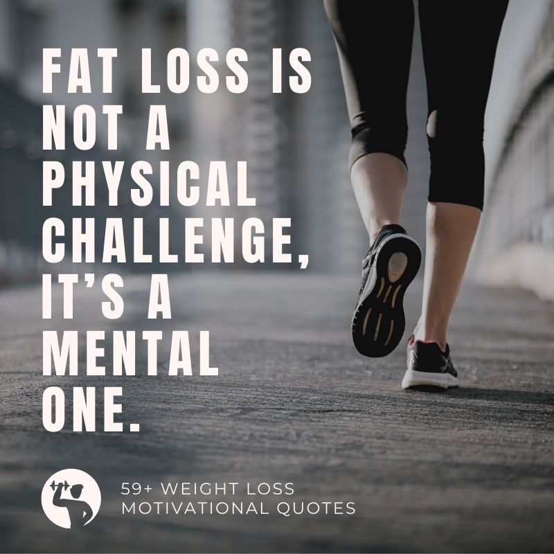 Fat Loss Is Not A Physical Challenge, It's A Mental One.
