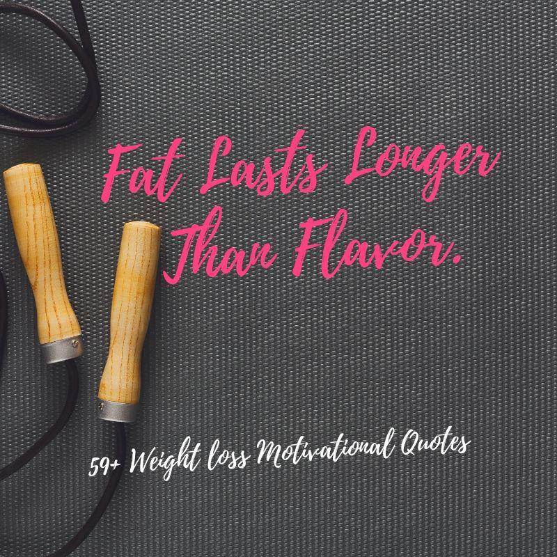 Fat Lasts Longer Than Flavor.